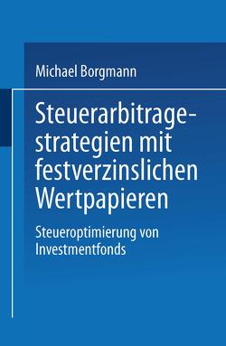 Steuerarbitragestrategien mit festverzinslichen Wertpapieren von Borgmann,  Michael