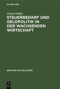 Steuerbedarf und Geldpolitik in der wachsenden Wirtschaft von Pahlke,  Jürgen