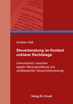 Steuerberatung im Kontext unklarer Rechtslage von Claß,  Günther
