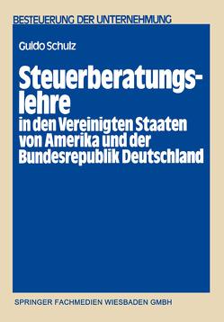 Steuerberatungslehre in den Vereinigten Staaten von Amerika und der Bundesrepublik Deutschland von Schulz,  Guido