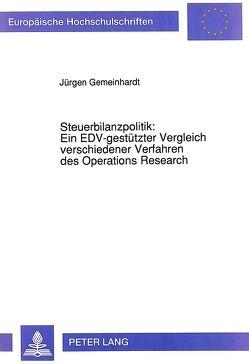 Steuerbilanzpolitik: Ein EDV-gestützter Vergleich verschiedener Verfahren des Operations Research von Gemeinhardt,  Jürgen