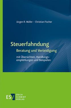 Steuerfahndung Beratung und Verteidigung von Fischer,  Christian, Müller,  Jürgen R.