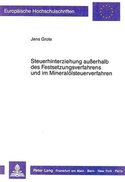 Steuerhinterziehung außerhalb des Festsetzungsverfahrens und im Mineralölsteuerverfahren von Grote,  Jens