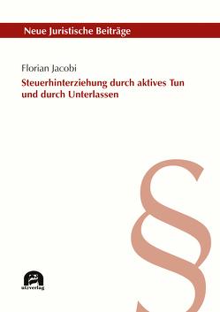 Steuerhinterziehung durch aktives Tun und durch Unterlassen von Jacobi,  Florian