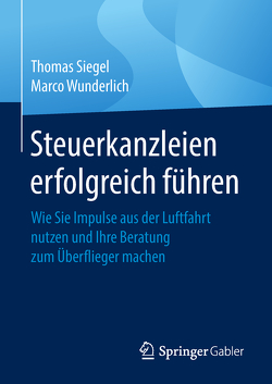 Steuerkanzleien erfolgreich führen von Siegel,  Thomas, Wunderlich,  Marco