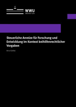 Steuerliche Anreize für Forschung und Entwicklung im Kontext beihilfenrechtlicher Vorgaben von Görlitz,  Arno