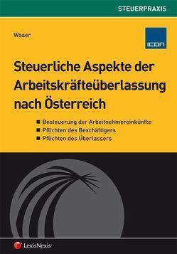 Steuerliche Aspekte der Arbeitskräfteüberlassung nach Österreich von Waser,  Karl