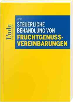Steuerliche Behandlung von Fruchtgenussvereinbarungen von Leyrer,  Patrick