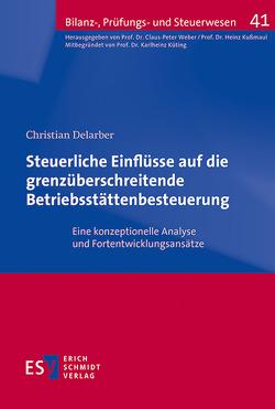 Steuerliche Einflüsse auf die grenzüberschreitende Betriebsstättenbesteuerung von Delarber,  Christian