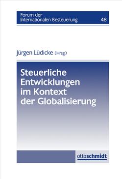Steuerliche Entwicklungen im Kontext der Globalisierung von Lüdicke,  Jürgen