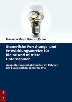 Steuerliche Forschungs- und Entwicklungsanreize für kleine und mittlere Unternehmen von Cichos,  Benjamin Marco Heinrich