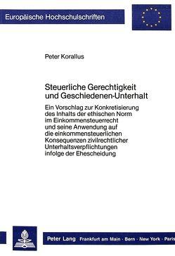 Steuerliche Gerechtigkeit und Geschiedenen-Unterhalt von Korallus,  Peter