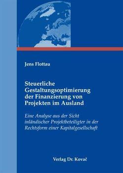 Steuerliche Gestaltungsoptimierung der Finanzierung von Projekten im Ausland von Flottau,  Jens
