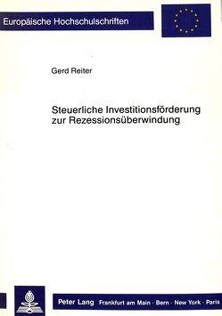 Steuerliche Investitionsförderung zur Rezessionsüberwindung von Reiter,  Gerd