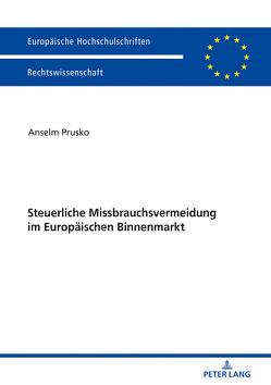 Steuerliche Missbrauchsvermeidung im Europäischen Binnenmarkt von Prusko,  Anselm