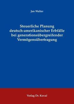 Steuerliche Planung deutsch-amerikanischer Erbfälle bei generationsübergreifender Vermögensübertragung von Walter,  Jan