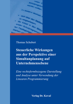 Steuerliche Wirkungen aus der Perspektive einer Simultanplanung auf Unternehmensebene von Schubert,  Thomas