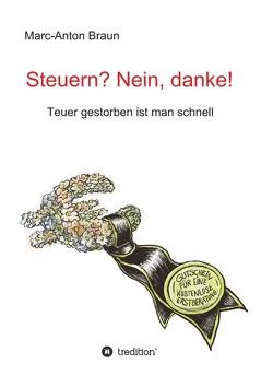 Steuern? Nein, danke! von Braun,  Marc-Anton