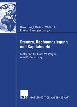 Steuern, Rechnungslegung und Kapitalmarkt von Dirrigl,  Hans, Wellisch,  Dietmar, Wenger,  Ekkehard