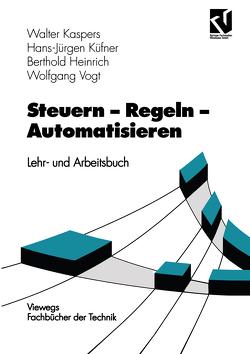 Steuern – Regeln – Automatisieren von Kaspers,  Walter