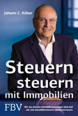 Steuern steuern mit Immobilien von Köber,  Johann C.