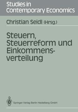 Steuern, Steuerreform und Einkommensverteilung von Kitterer,  W., Koehler,  H., Pohmer,  D., Rose,  M., Schmidt,  G, Schmidt,  K., Seidl,  C., Seidl,  Christian