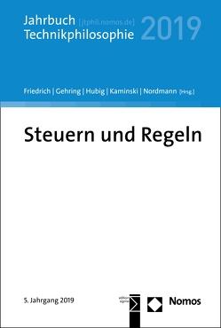 Steuern und Regeln von Friedrich,  Alexander, Gehring,  Petra, Hubig,  Christoph, Kaminski,  Andreas, Nordmann,  Alfred
