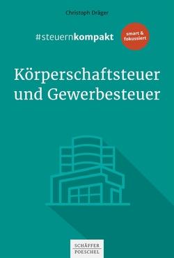 #steuernkompakt Körperschaftsteuer und Gewerbesteuer von Dräger,  Christoph