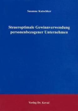 Steueroptimale Gewinnverwendung personenbezogener Unternehmen von Kutschker,  Susanne