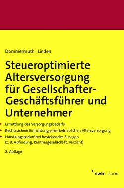 Steueroptimierte Altersversorgung für Gesellschafter-Geschäftsführer und Unternehmer von Dommermuth,  Thomas, Linden,  Ralf