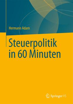 Steuerpolitik in 60 Minuten von Adam,  Hermann