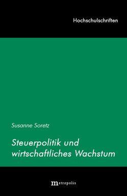 Steuerpolitik und wirtschaftliches Wachstum von Soretz,  Susanne