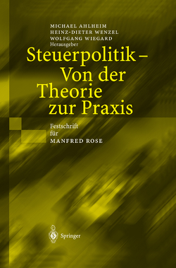 Steuerpolitik — Von der Theorie zur Praxis von Ahlheim,  Michael, Wenzel,  Heinz-Dieter, Wiegard,  Wolfgang