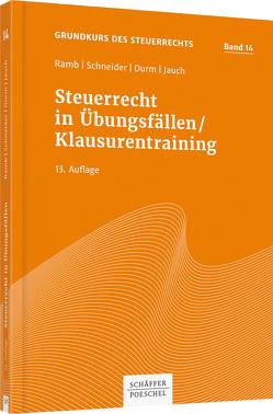 Steuerrecht in Übungsfällen/Klausurentraining von Durm,  Martin, Jauch,  David, Ramb,  Jörg, Schneider,  Josef