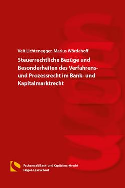 Steuerrechtliche Bezüge und Besonderheiten des Verfahrens- und Prozessrechts im Bank- und Kapitalmarktrecht von Lichtenegger,  Veit, Wördehoff,  Marius