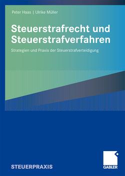 Steuerstrafrecht und Steuerstrafverfahren von Haas,  Peter, Müller,  Ulrike