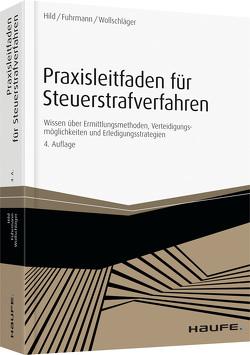 Praxisleitfaden für Steuerstrafverfahren von Fuhrmann,  Claas, Hild,  Eckart C., Wollschläger,  Sebastian