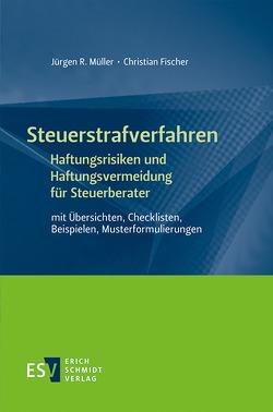 Steuerstrafverfahren Haftungsrisiken und Haftungsvermeidung für Steuerberater von Fischer,  Christian, Müller,  Jürgen R.