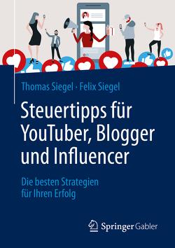 Steuertipps für YouTuber, Blogger und Influencer von Siegel,  Felix, Siegel,  Thomas