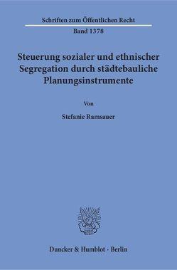 Steuerung sozialer und ethnischer Segregation durch städtebauliche Planungsinstrumente. von Ramsauer,  Stefanie