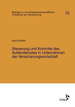 Steuerung und Kontrolle des Außendienstes in Unternehmen der Versicherungswirtschaft von Stadler,  Klaus