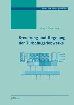 Steuerung und Regelung der Turboflugtriebwerke von Bauerfeind,  Klaus