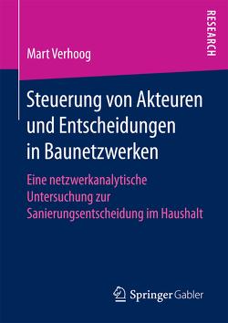 Steuerung von Akteuren und Entscheidungen in Baunetzwerken von Verhoog,  Mart