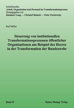Steuerung von institutionellen Transformationsprozessen öffentlicher Organisationen am Beispiel des Heeres in der Transformation der Bundeswehr von Müller,  Ralf