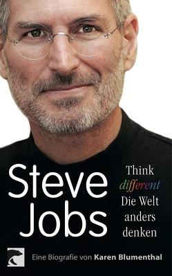Steve Jobs. Think different – die Welt anders denken von Blumenthal,  Karen, Mumot,  André