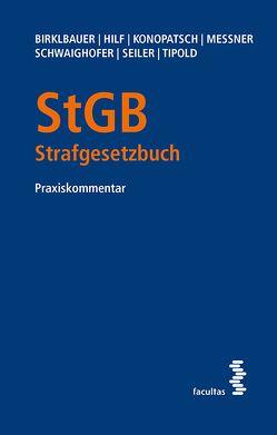StGB – Strafgesetzbuch von Birklbauer,  Alois, Hilf,  Marianne Johanna, Konopatsch,  Cathrine, Messner,  Florian, Schwaighofer,  Klaus, Seiler,  Stefan, Tipold,  Alexander