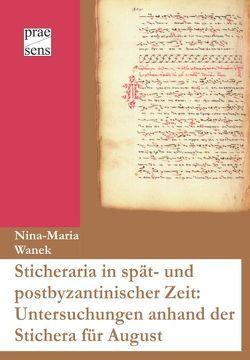 Sticheraria in spät- und postbyzantinischer Zeit: Untersuchungen anhand der Stichera für August von Wanek,  Nina-Maria