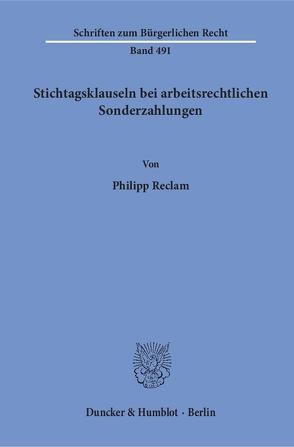 Stichtagsklauseln bei arbeitsrechtlichen Sonderzahlungen. von Reclam,  Philipp
