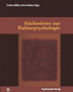Stichwörter zur Kulturpsychologie von Kölbl,  Carlos, Sieben,  Anna