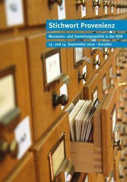 Stichwort Provenienz: Museums- und Sammlungspolitik in der DDR von Hartmann,  Uwe, Lupfer,  Gilbert, Mieth,  Katja Margarethe, Sander,  Dietulf, Schmidt,  Johannes